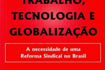 Trabalho, tecnologia e globalização: a necessidade de uma reforma sindical no Brasil