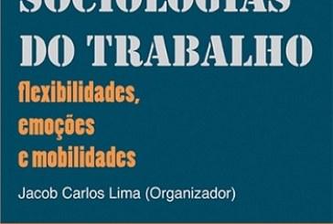 Outras sociologias do trabalho: flexibilidades, emoções e mobilidades