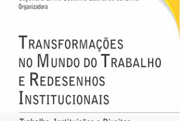 Transformações no mundo do trabalho e redesenhos institucionais: trabalho, instituições e direitos