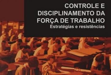 Controle e disciplinamento da força de trabalho: estratégias e resistências