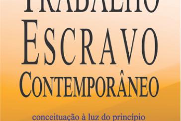 Trabalho escravo contemporâneo: conceituação à luz do princípio da dignidade da pessoa humana