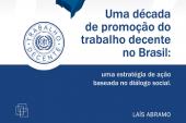 Uma década de promoção do trabalho decente no Brasil: uma estratégia de ação baseada no diálogo social