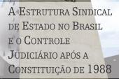 A estrutura sindical de Estado no Brasil e o controle judiciário após a Constituição de 1988