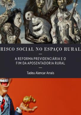 Risco social no espaço rural: a reforma previdenciária e o fim da aposentadoria rural