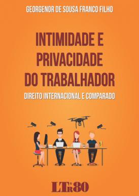 Intimidade e privacidade do trabalhador: direito internacional e comparado
