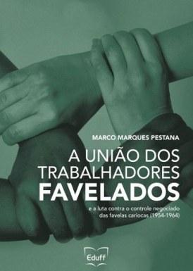 A união dos trabalhadores favelados e a luta contra o controle negociado das favelas cariocas (1954-1964)