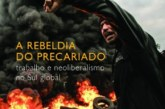 A rebeldia do precariado: trabalho e neoliberalismo no Sul global