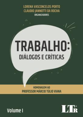 Trabalho: diálogos e críticas: homenagem ao professor Márcio Túlio Viana