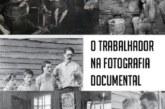 O trabalhador na fotografia documental