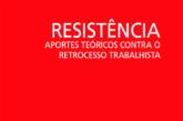 Resistência: aportes teóricos contra o retrocesso trabalhista