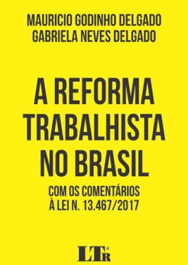 A reforma trabalhista no Brasil: com os comentários à Lei n. 13.467/2017