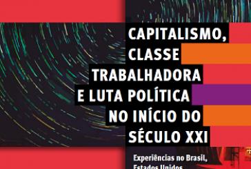 Capitalismo, classe trabalhadora e luta política no início do Século XXI: experiências no Brasil, Estados Unidos, Inglaterra e França