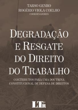Degradação e resgate do direito do trabalho: contributos para uma doutrina constitucional de defesa de direitos