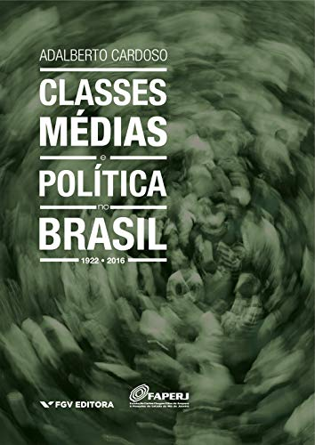 FGV – Capa do livro Classes Medias e politica no brasil 1922 a 2016 – Adalberto Cardoso – 2020