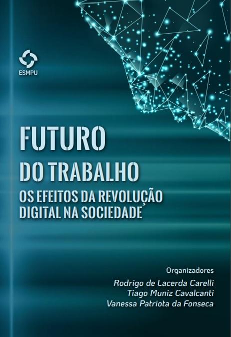 ESMPU – Capa do livro Futuro do trabalho – Os efeitos da revolução digital na sociedade – Rodrigo de Lacerda Carelli – Tiago Muniz Cavalcanti – Vanessa Patriota da Fonseca