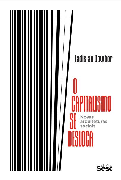 Edicoes Sesc – capa do livro O capitalismo se desloca – Ladislau Dowbor – 2020